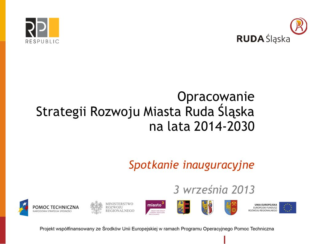 Opracowanie Strategii Rozwoju Miasta Ruda Śląska na lata 2014-2030 Spotkanie inauguracyjne