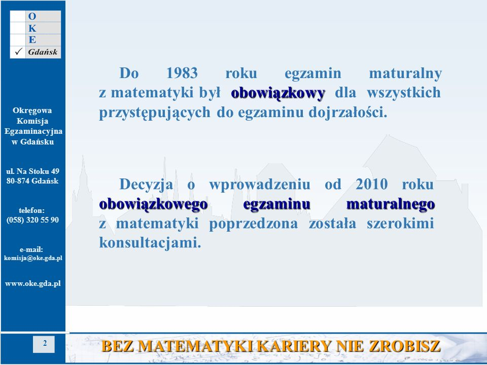 Do 1983 roku egzamin maturalny z matematyki był obowiązkowy dla wszystkich przystępujących do egzaminu dojrzałości.