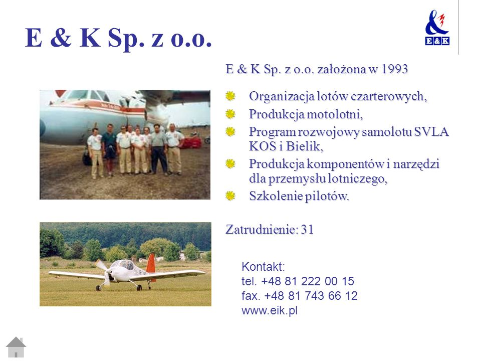 E & K Sp. z o.o. E & K Sp. z o.o. założona w 1993