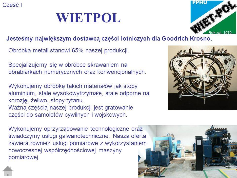 Część I WIETPOL. Jesteśmy największym dostawcą części lotniczych dla Goodrich Krosno. Obróbka metali stanowi 65% naszej produkcji.