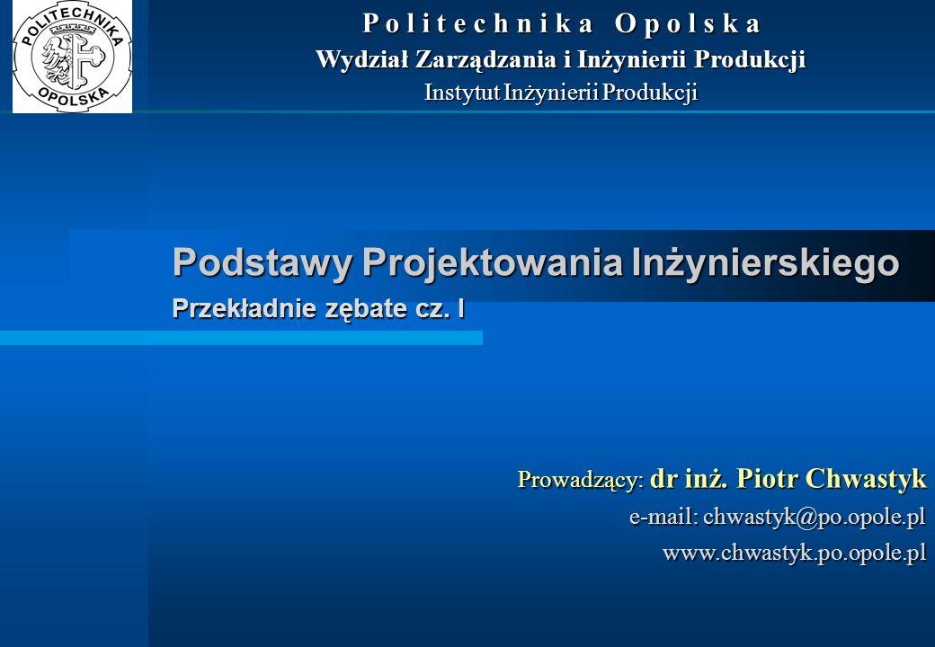 Podstawy Projektowania Inżynierskiego Przekładnie zębate cz. I