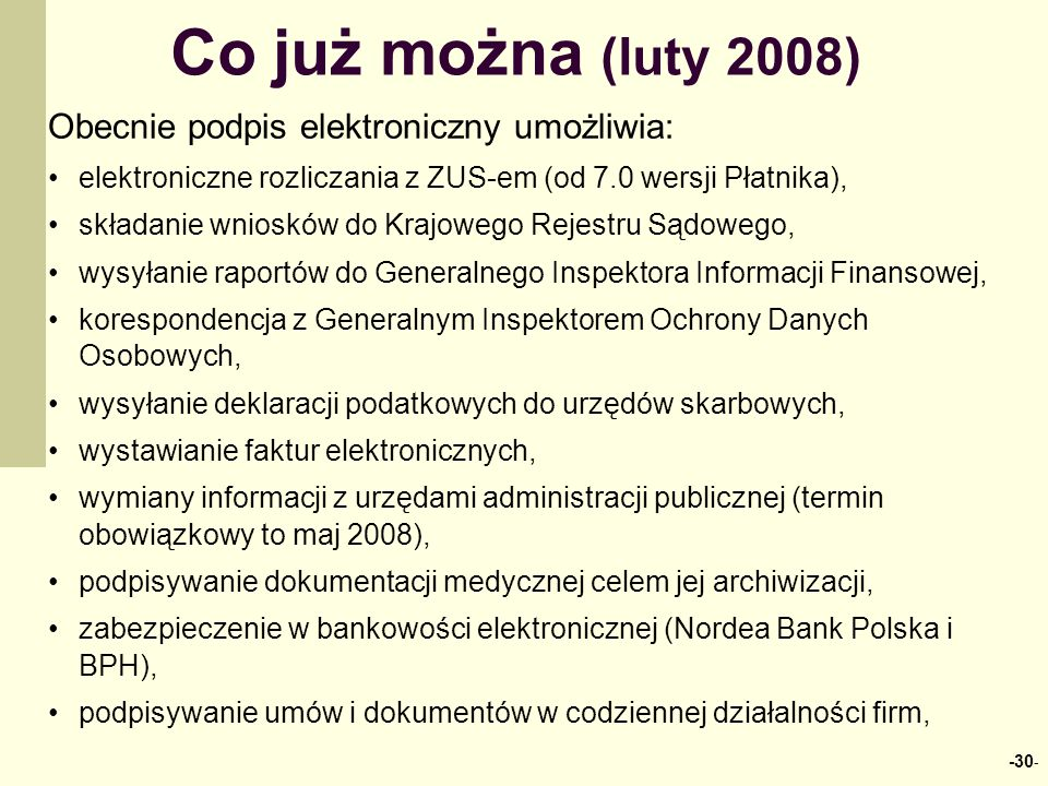 Co już można (luty 2008) Obecnie podpis elektroniczny umożliwia: