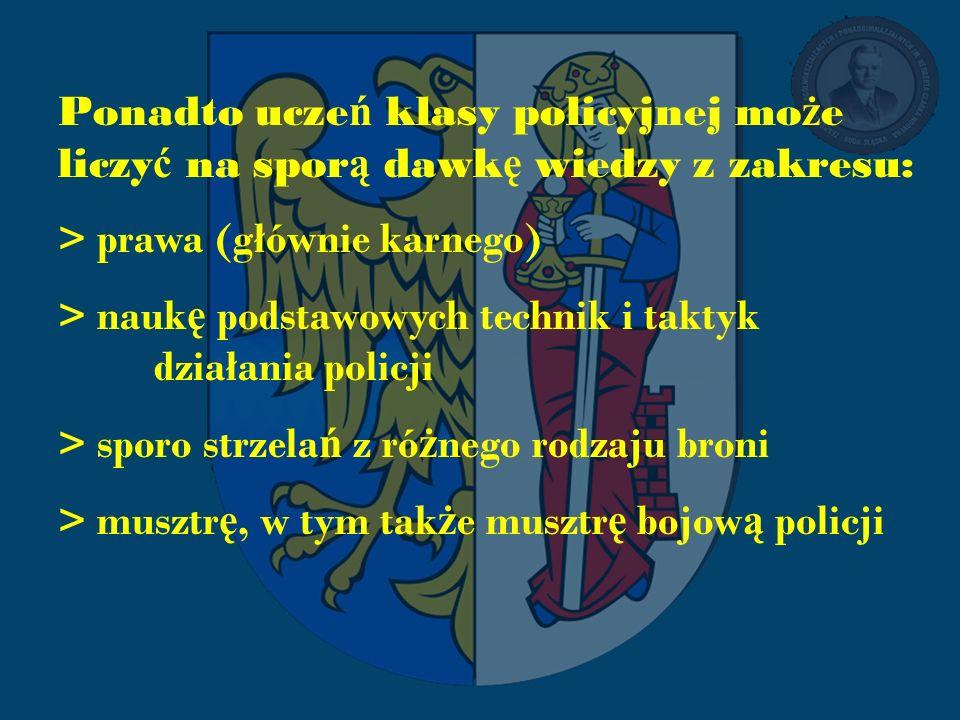 Ponadto uczeń klasy policyjnej może liczyć na sporą dawkę wiedzy z zakresu: