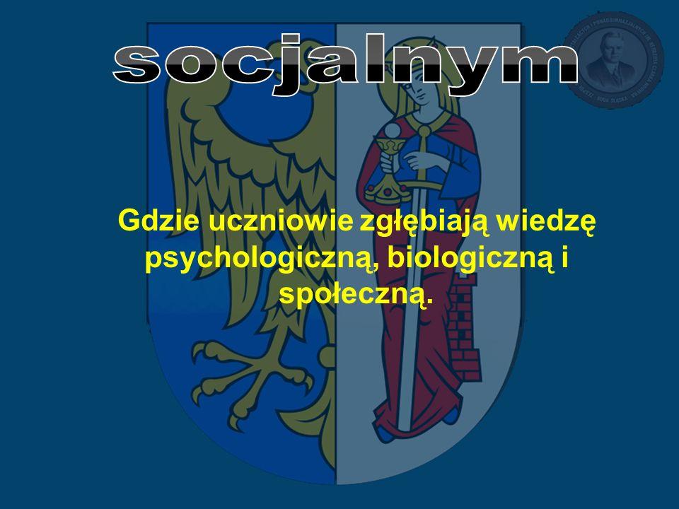 socjalnym Gdzie uczniowie zgłębiają wiedzę psychologiczną, biologiczną i społeczną.