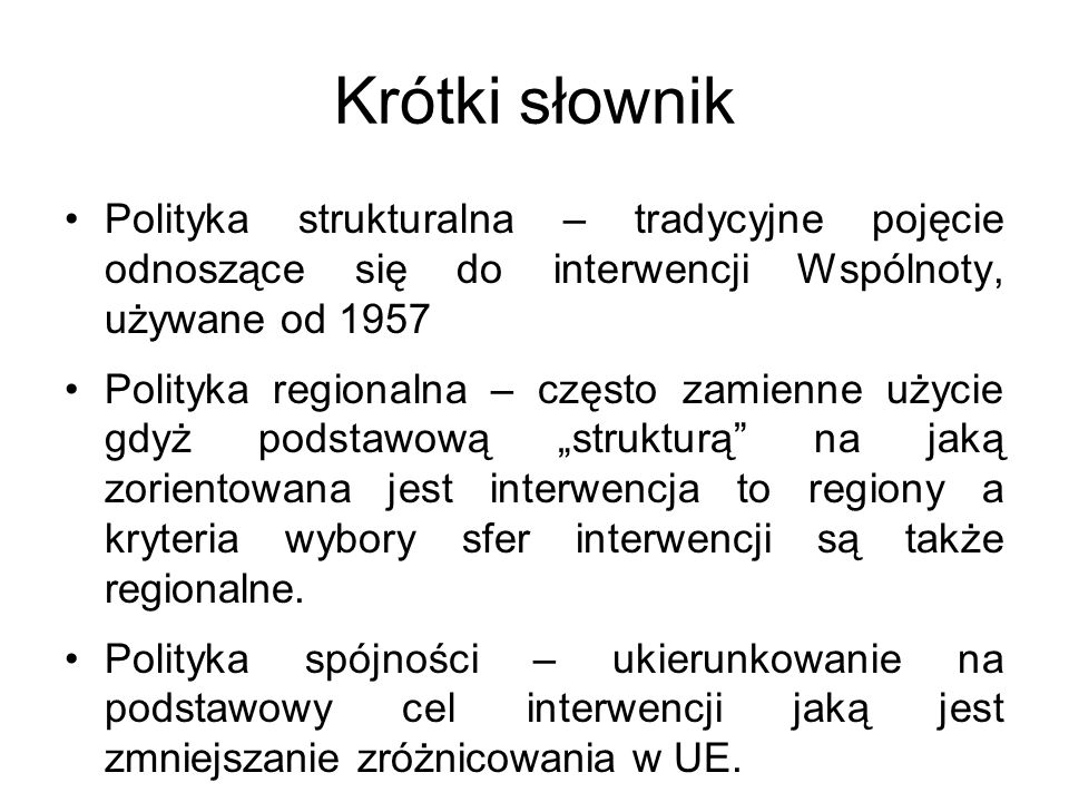 Krótki słownik Polityka strukturalna – tradycyjne pojęcie odnoszące się do interwencji Wspólnoty, używane od 1957.