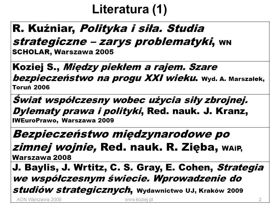 Literatura (1) R. Kuźniar, Polityka i siła. Studia strategiczne – zarys problematyki, WN SCHOLAR, Warszawa 2005.