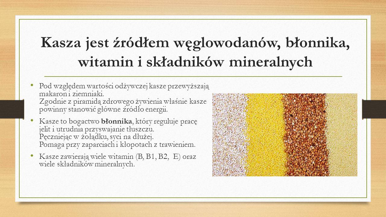 Kasza jest źródłem węglowodanów, błonnika, witamin i składników mineralnych