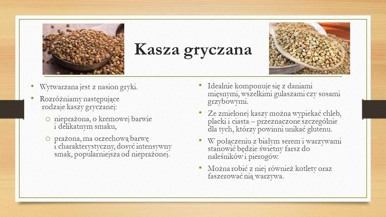 Kasza gryczana Wytwarzana jest z nasion gryki. Rozróżniamy następujące rodzaje kaszy gryczanej: