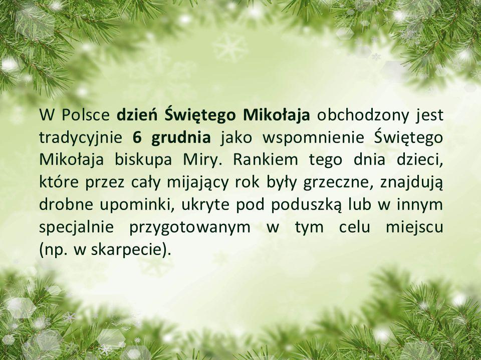 W Polsce dzień Świętego Mikołaja obchodzony jest tradycyjnie 6 grudnia jako wspomnienie Świętego Mikołaja biskupa Miry.