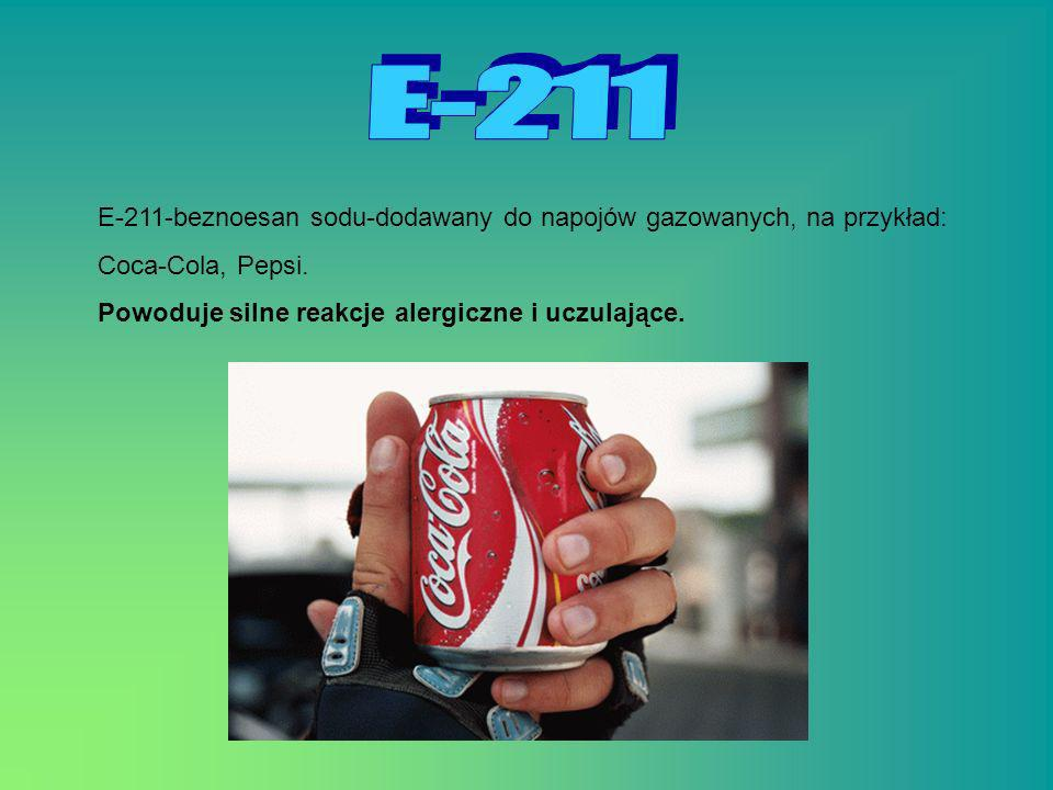 E - 2 1 1 E-211-beznoesan sodu-dodawany do napojów gazowanych, na przykład: Coca-Cola, Pepsi.