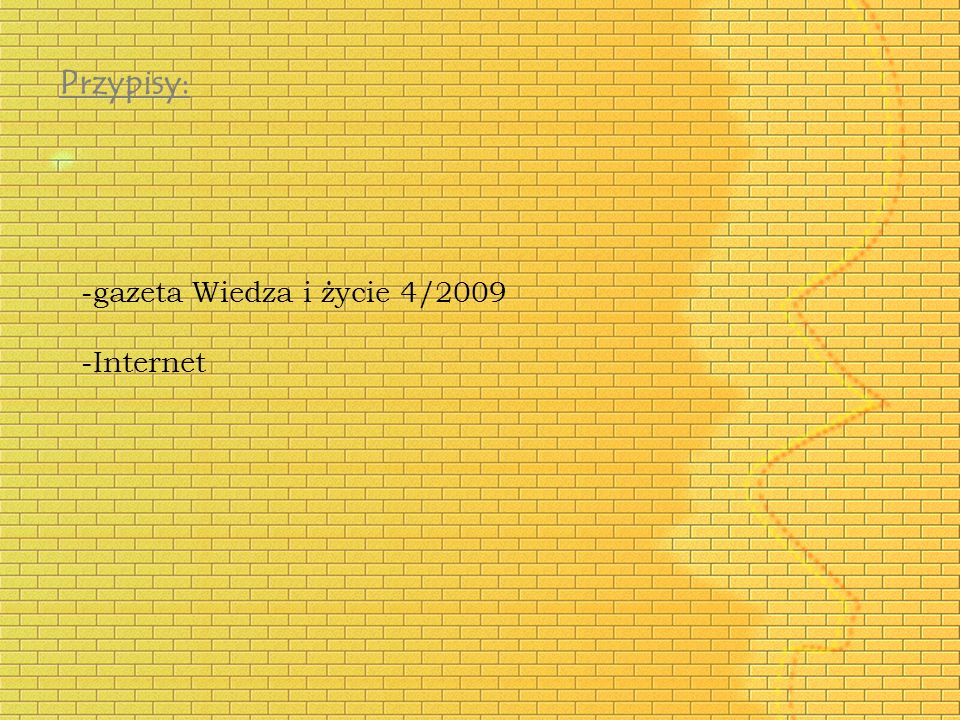 Przypisy: -gazeta Wiedza i życie 4/2009 -Internet