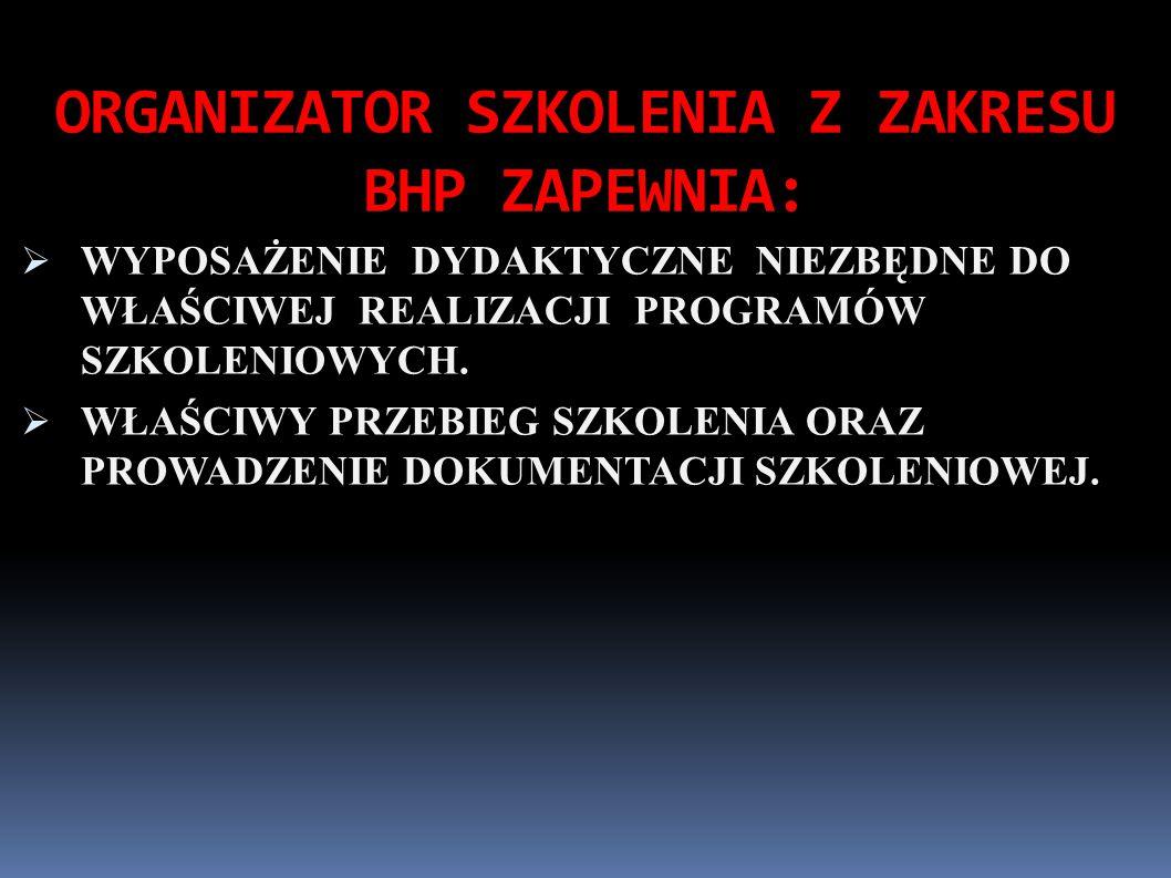 ORGANIZATOR SZKOLENIA Z ZAKRESU BHP ZAPEWNIA: