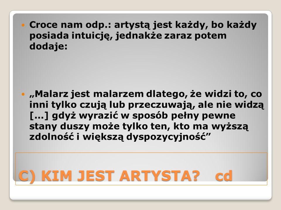 Croce nam odp.: artystą jest każdy, bo każdy posiada intuicję, jednakże zaraz potem dodaje: