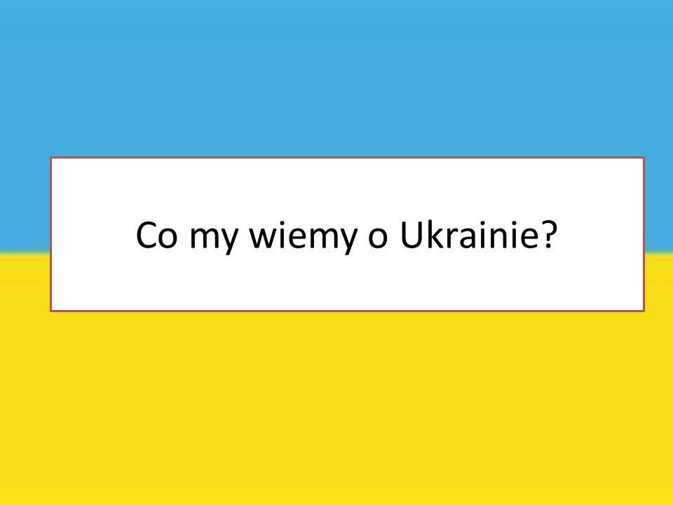 Co my wiemy o Ukrainie