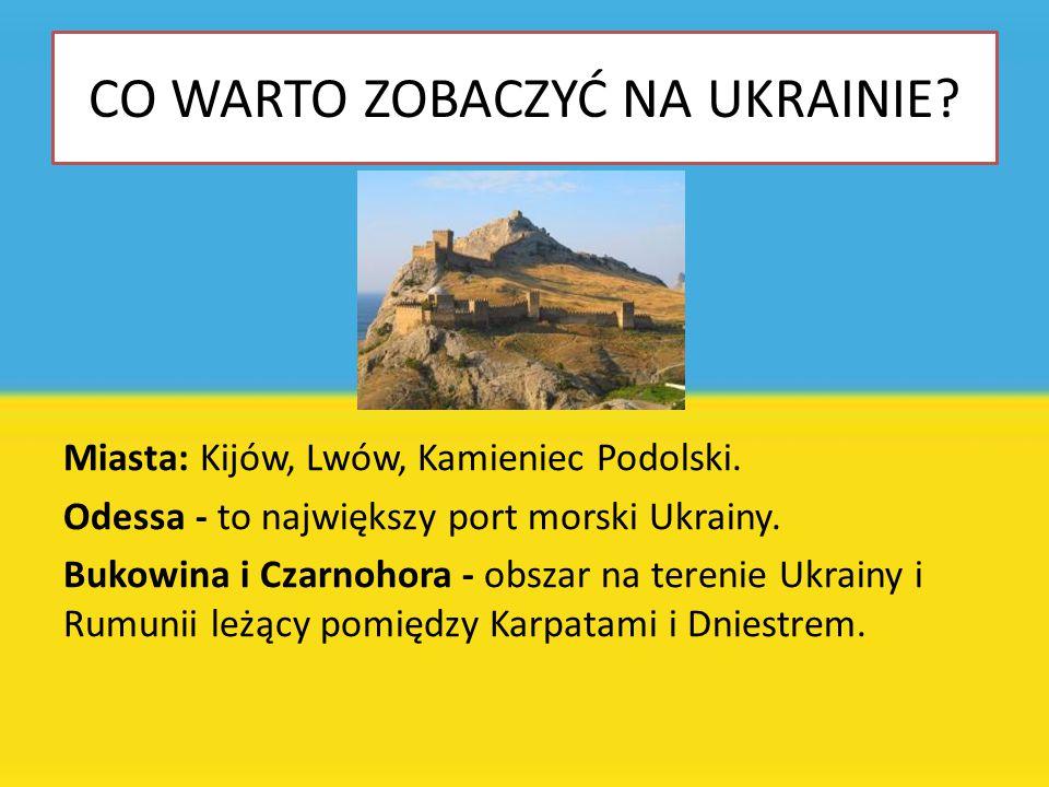 CO WARTO ZOBACZYĆ NA UKRAINIE