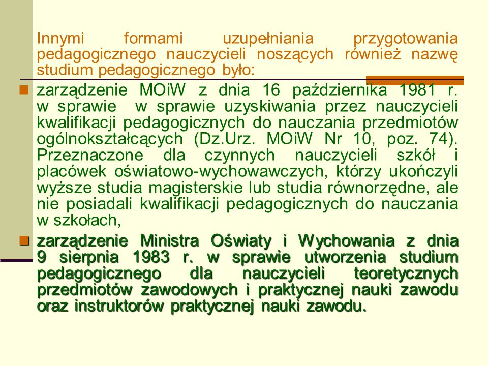 Innymi formami uzupełniania przygotowania pedagogicznego nauczycieli noszących również nazwę studium pedagogicznego było: