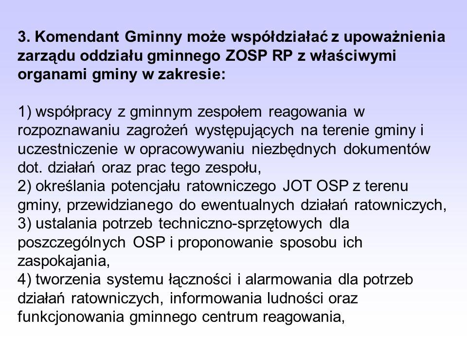 3. Komendant Gminny może współdziałać z upoważnienia zarządu oddziału gminnego ZOSP RP z właściwymi organami gminy w zakresie: