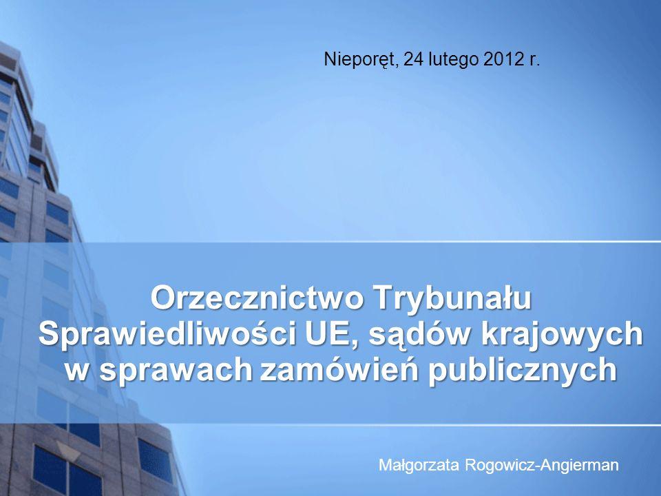 Nieporęt, 24 lutego 2012 r. Orzecznictwo Trybunału Sprawiedliwości UE, sądów krajowych w sprawach zamówień publicznych.