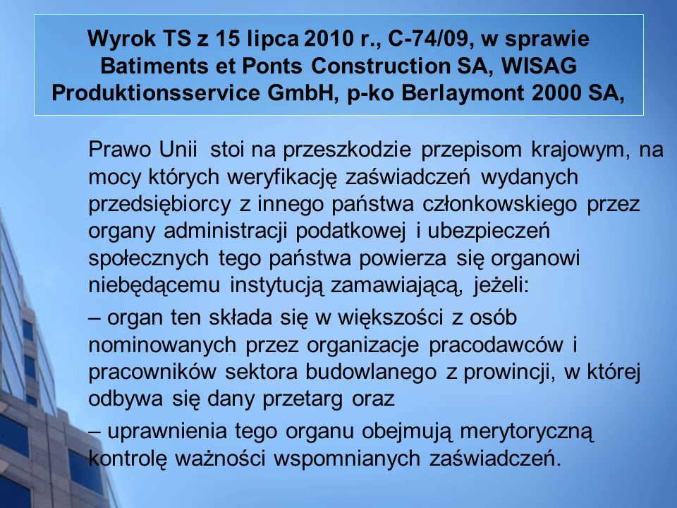 Wyrok TS z 15 lipca 2010 r., C-74/09, w sprawie Batiments et Ponts Construction SA, WISAG Produktionsservice GmbH, p-ko Berlaymont 2000 SA,