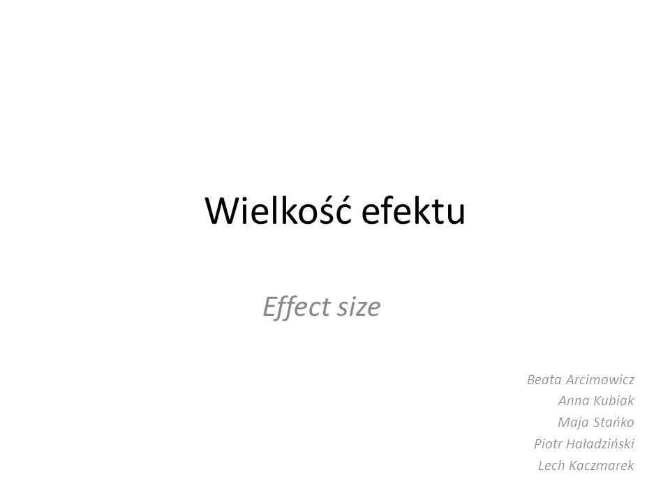 Wielkość efektu Effect size Beata Arcimowicz Anna Kubiak Maja Stańko