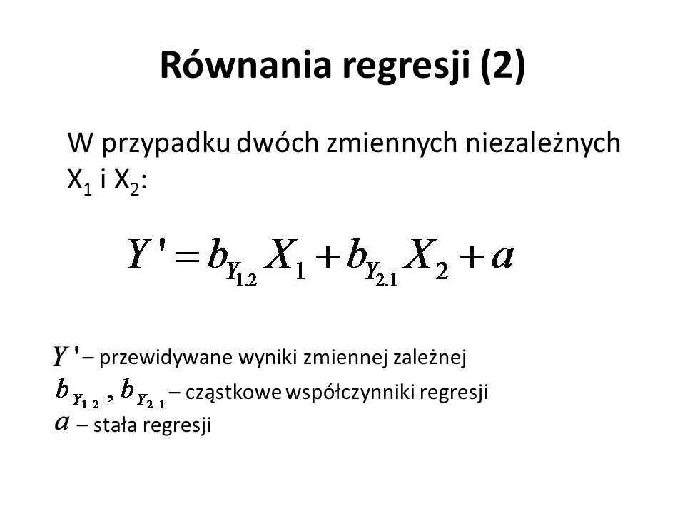 Równania regresji (2) W przypadku dwóch zmiennych niezależnych X1 i X2: – przewidywane wyniki zmiennej zależnej.