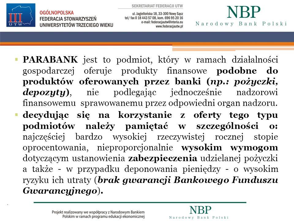 PARABANK jest to podmiot, który w ramach działalności gospodarczej oferuje produkty finansowe podobne do produktów oferowanych przez banki (np.: pożyczki, depozyty), nie podlegając jednocześnie nadzorowi finansowemu sprawowanemu przez odpowiedni organ nadzoru.