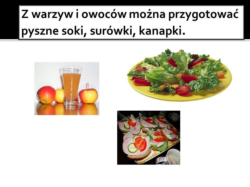 Z warzyw i owoców można przygotować pyszne soki, surówki, kanapki.