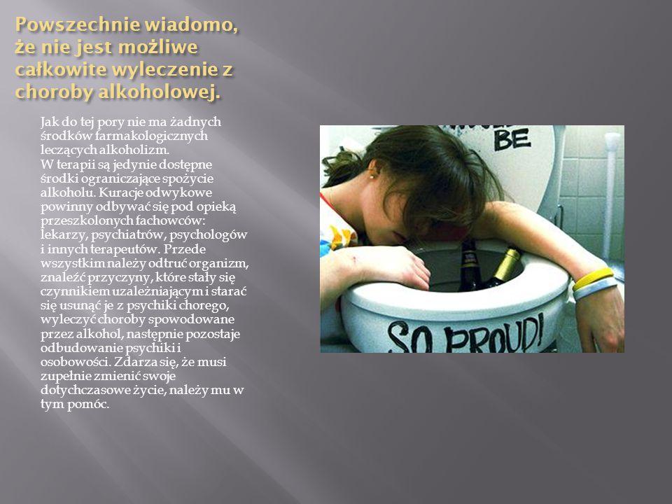Powszechnie wiadomo, że nie jest możliwe całkowite wyleczenie z choroby alkoholowej.
