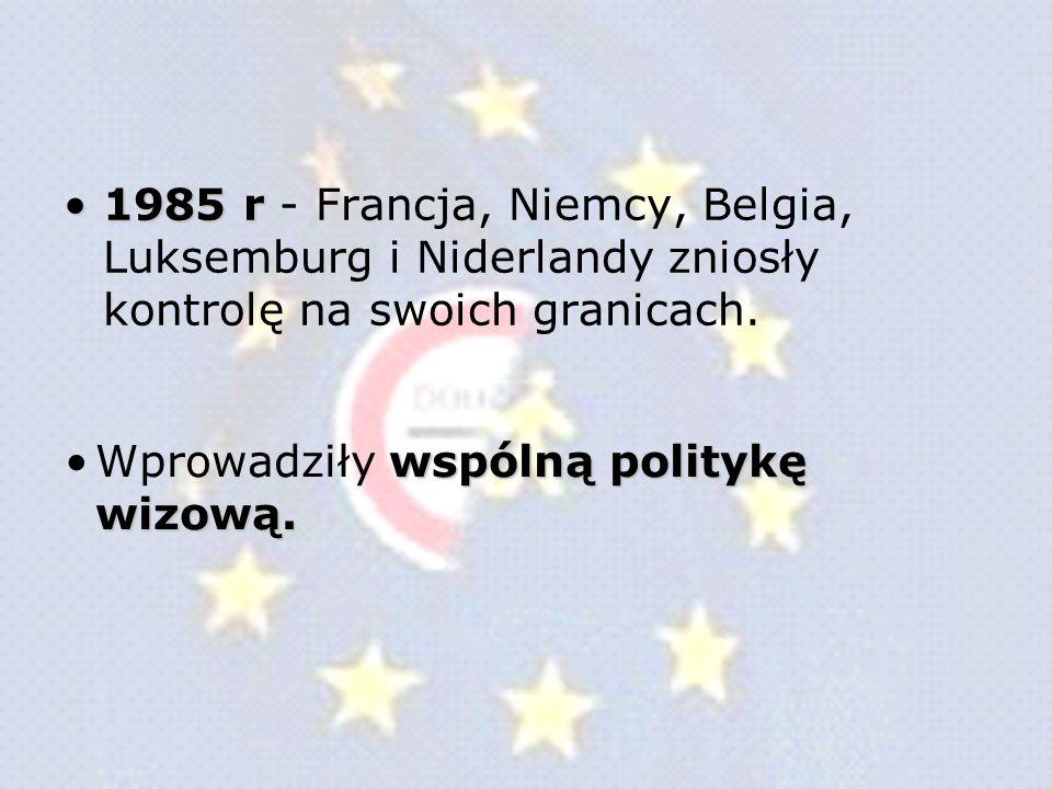 1985 r - Francja, Niemcy, Belgia, Luksemburg i Niderlandy zniosły kontrolę na swoich granicach.