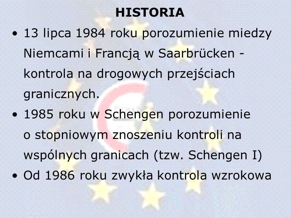 HISTORIA 13 lipca 1984 roku porozumienie miedzy Niemcami i Francją w Saarbrücken - kontrola na drogowych przejściach granicznych.