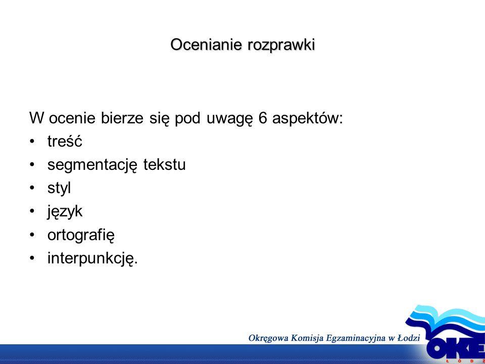 Ocenianie rozprawki W ocenie bierze się pod uwagę 6 aspektów: treść. segmentację tekstu. styl. język.