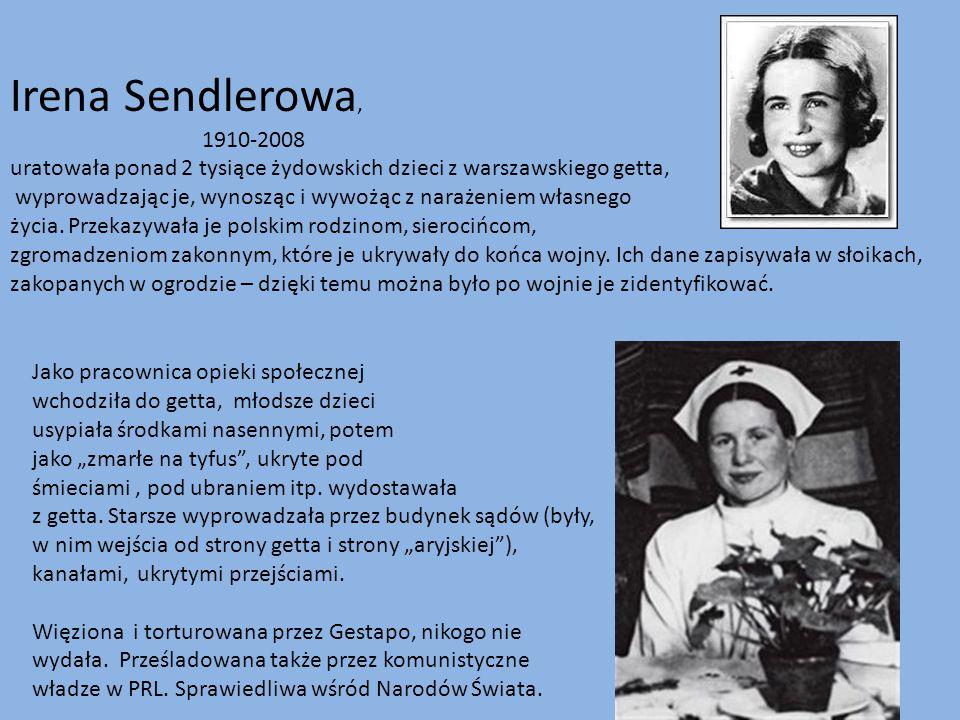 Irena Sendlerowa, 1910-2008. uratowała ponad 2 tysiące żydowskich dzieci z warszawskiego getta,