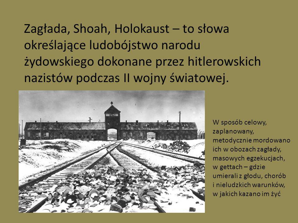 Zagłada, Shoah, Holokaust – to słowa określające ludobójstwo narodu żydowskiego dokonane przez hitlerowskich nazistów podczas II wojny światowej.