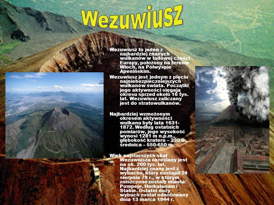 Wezuwiusz Wezuwiusz to jeden z najbardziej znanych wulkanów w lądowej części Europy, położony na terenie Włoch, na Półwyspie Apenińskim.