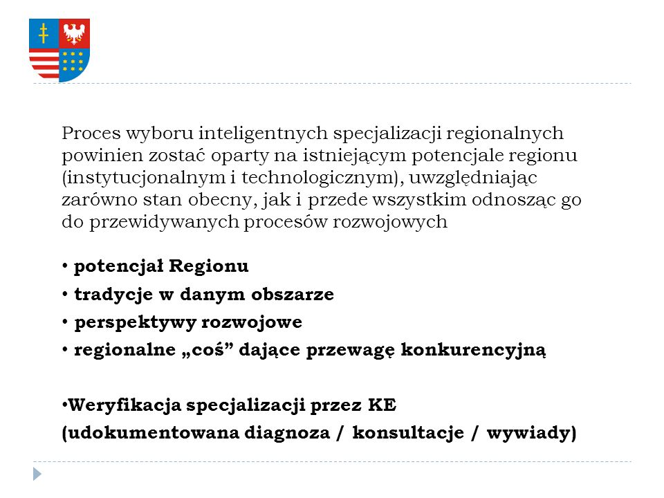 Proces wyboru inteligentnych specjalizacji regionalnych powinien zostać oparty na istniejącym potencjale regionu (instytucjonalnym i technologicznym), uwzględniając zarówno stan obecny, jak i przede wszystkim odnosząc go do przewidywanych procesów rozwojowych