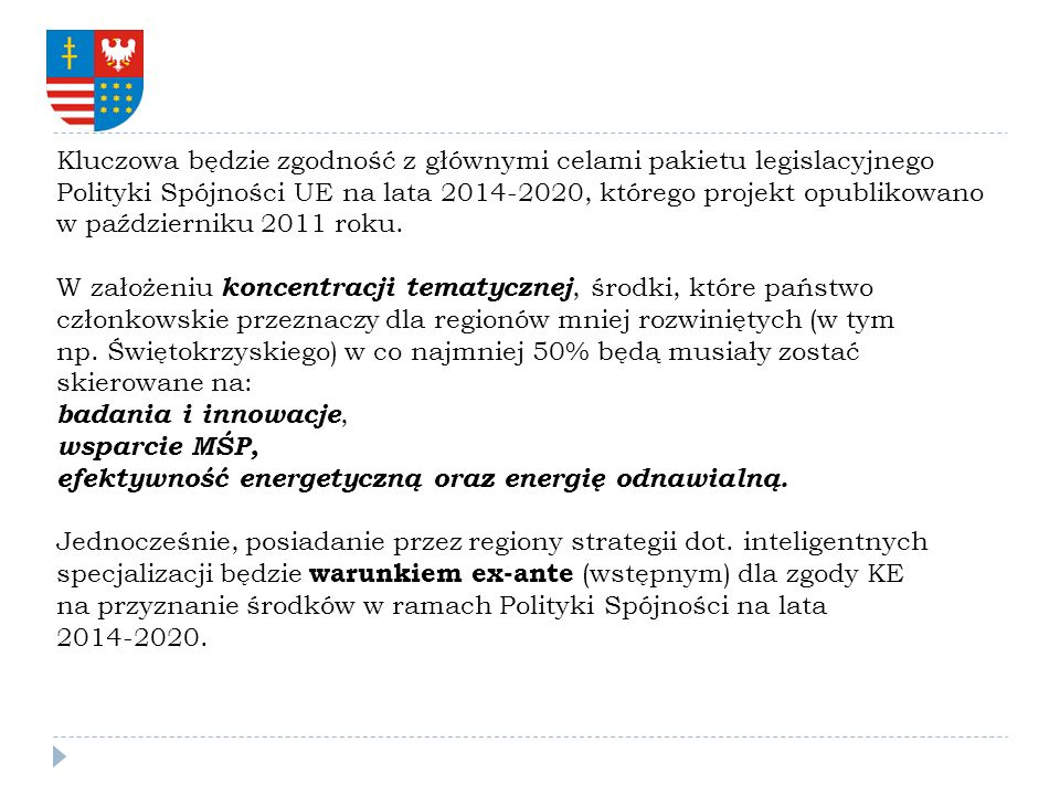 Kluczowa będzie zgodność z głównymi celami pakietu legislacyjnego Polityki Spójności UE na lata 2014-2020, którego projekt opublikowano w październiku 2011 roku.