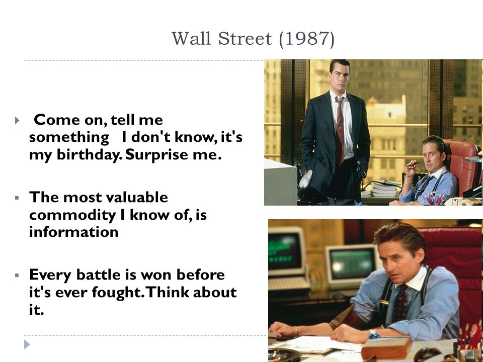 Wall Street (1987) Come on, tell me something I don t know, it s my birthday. Surprise me.