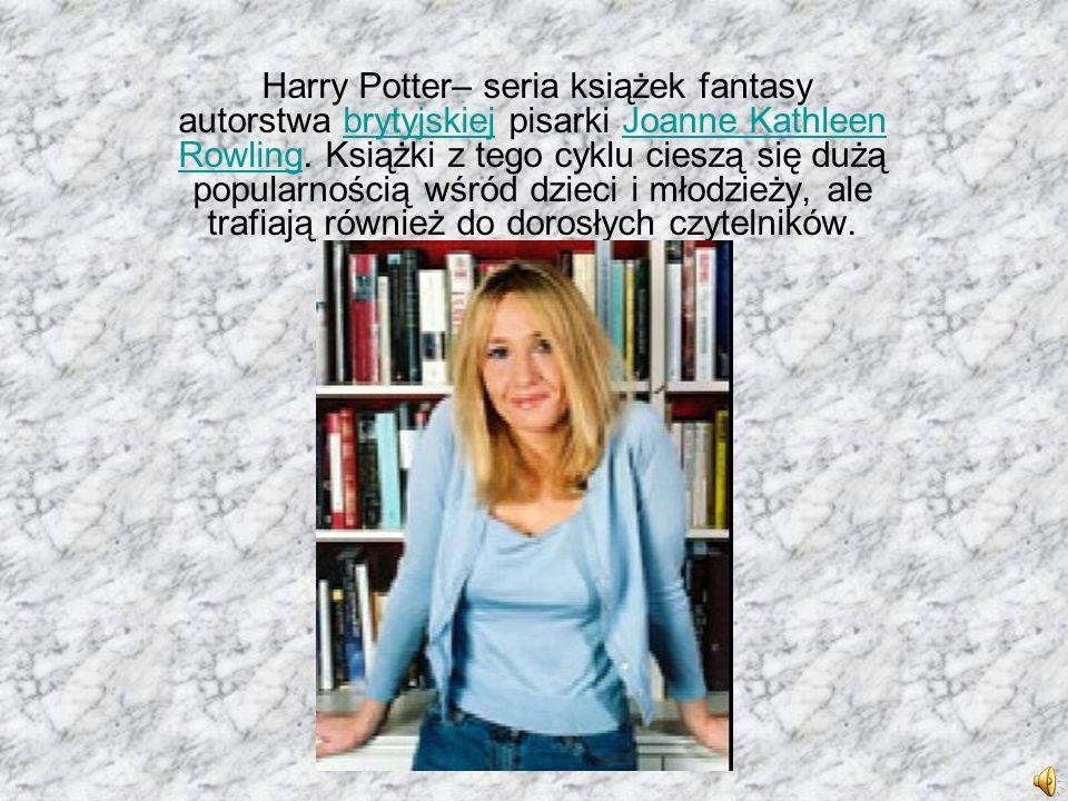 Harry Potter– seria książek fantasy autorstwa brytyjskiej pisarki Joanne Kathleen Rowling.