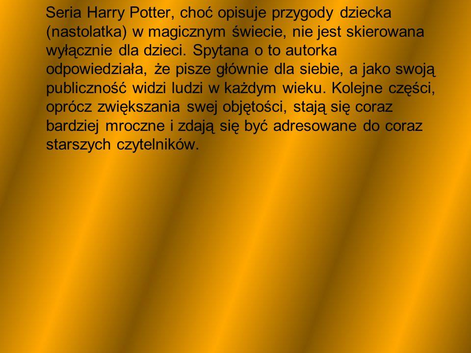 Seria Harry Potter, choć opisuje przygody dziecka (nastolatka) w magicznym świecie, nie jest skierowana wyłącznie dla dzieci.