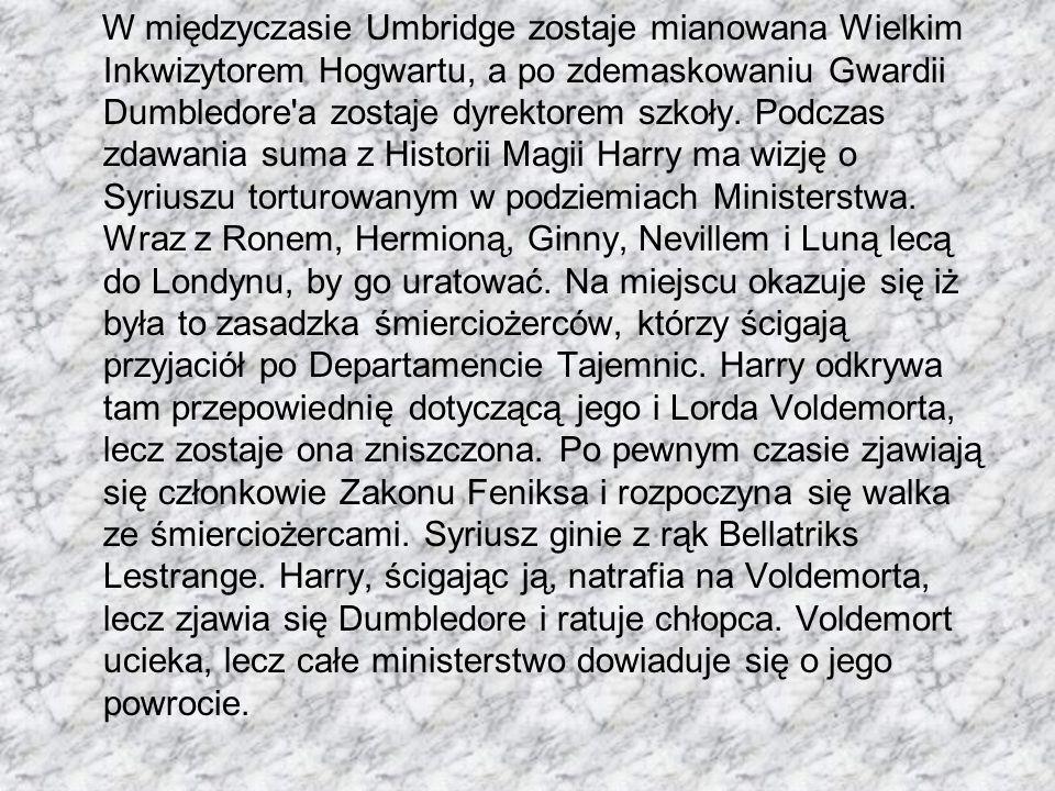W międzyczasie Umbridge zostaje mianowana Wielkim Inkwizytorem Hogwartu, a po zdemaskowaniu Gwardii Dumbledore a zostaje dyrektorem szkoły.
