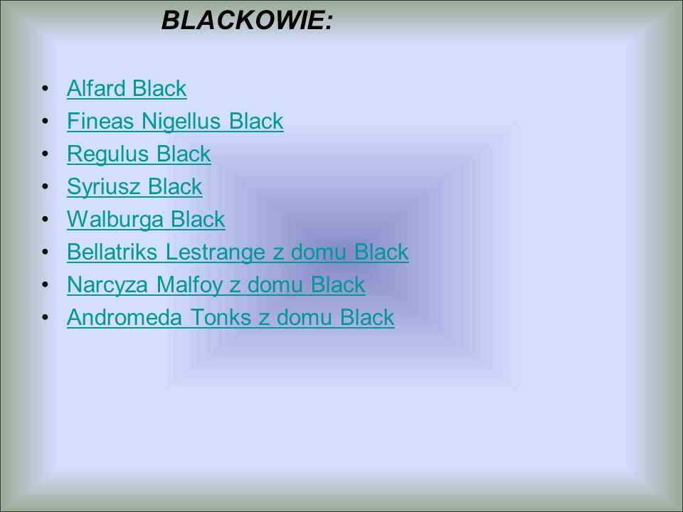 BLACKOWIE: Alfard Black. Fineas Nigellus Black. Regulus Black. Syriusz Black. Walburga Black.