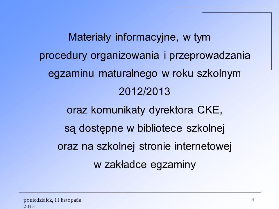 Materiały informacyjne, w tym procedury organizowania i przeprowadzania egzaminu maturalnego w roku szkolnym 2012/2013 oraz komunikaty dyrektora CKE, są dostępne w bibliotece szkolnej oraz na szkolnej stronie internetowej w zakładce egzaminy