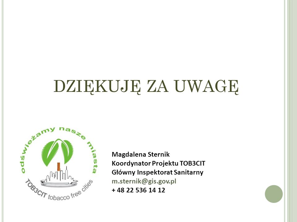 DZIĘKUJĘ ZA UWAGĘ Magdalena Sternik Koordynator Projektu TOB3CIT