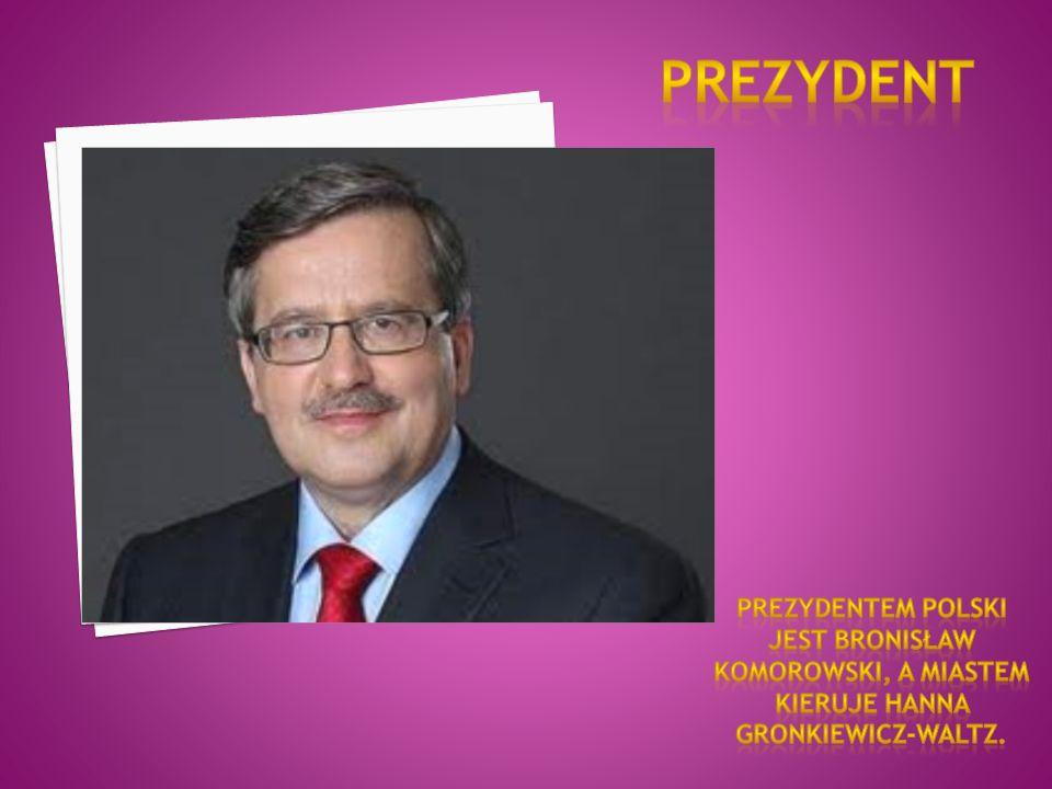 Prezydent Prezydentem polski jest Bronisław Komorowski, a miastem kieruje Hanna Gronkiewicz-Waltz.