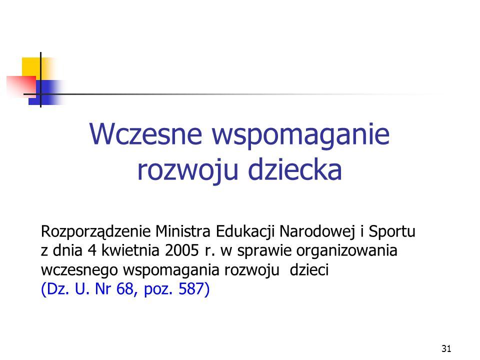 Wczesne wspomaganie rozwoju dziecka Rozporządzenie Ministra Edukacji Narodowej i Sportu z dnia 4 kwietnia 2005 r.