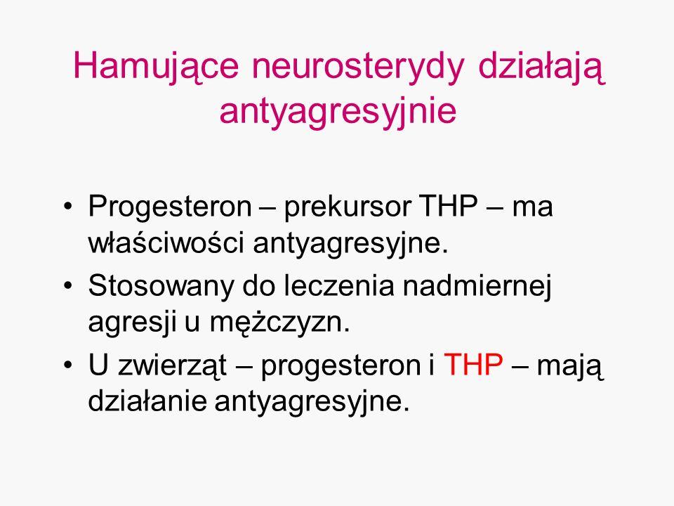 Hamujące neurosterydy działają antyagresyjnie