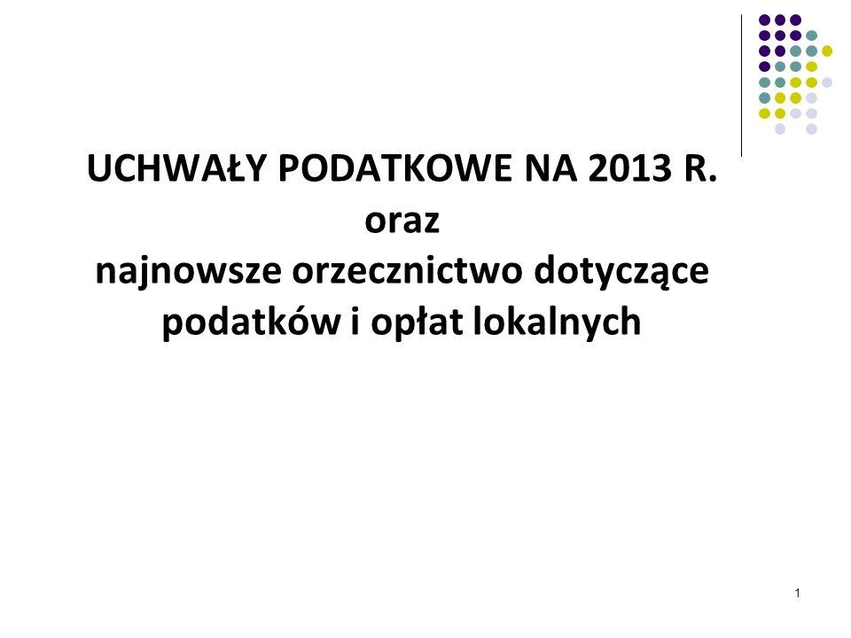 UCHWAŁY PODATKOWE NA 2013 R. oraz najnowsze orzecznictwo dotyczące podatków i opłat lokalnych