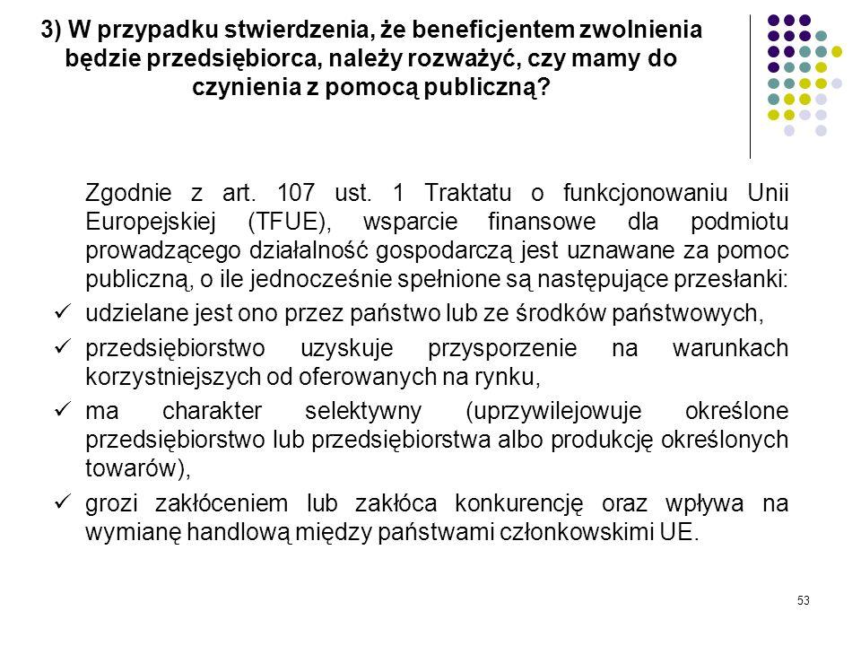 3) W przypadku stwierdzenia, że beneficjentem zwolnienia będzie przedsiębiorca, należy rozważyć, czy mamy do czynienia z pomocą publiczną