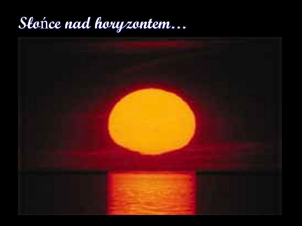 Słońce nad horyzontem…
