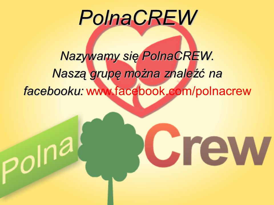 PolnaCREW Nazywamy się PolnaCREW. Naszą grupę można znaleźć na